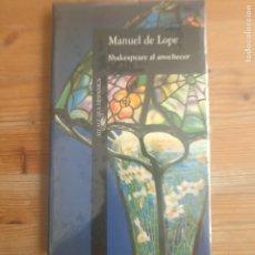 Libros de segunda mano: SHAKESPEARE AL ANOCHECER MANUEL DE LOPE PUBLICADO POR ALFAGUARA (1993) PRECINTADO. Lote 179222827