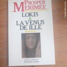 Libros de segunda mano: LOKIS & LA VENUS DE ILLE PROSPER MERIMÉE PUBLICADO POR EDITORIAL FONTAMARA, BARCELONA (1985). Lote 179231296