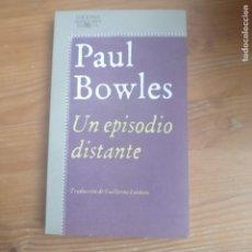 Libros de segunda mano: UN EPISODIO DISTANTE: (CUENTOS 1939-1948) BOWLES, PAUL PUBLICADO POR ALFAGUARA. (1984) 314PP. Lote 179233411