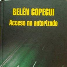 Libros de segunda mano: BELÉN GOPEGUI: ACCESO NO AUTORIZADO. Lote 179317953