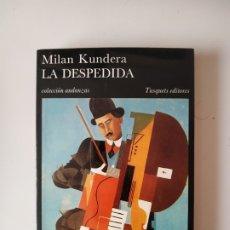 Libros de segunda mano: LA DESPEDIDA, MILAN KUNDERA, TUSQUETS EDITORES, AÑO 1986 248 PAGINAS, TAPA BLANDA. Lote 179337135