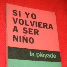Libros de segunda mano: SI YO VOLVIERA SER NIÑO, DE JANUSZ KORCZAK - ED.LA PLEYADE 1973. Lote 179538455