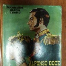 Libros de segunda mano: ALFONSO DOCE EL REY SIN VENTURA MAXIMIANO GARCÍA VENERO 1960.. Lote 179545075