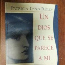Libros de segunda mano: UN DIOS QUE SE PARECE A MÍ PATRICIA LYNN REILLY. Lote 179546055