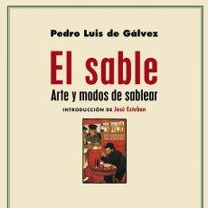 Libros de segunda mano: PEDRO LUIS DE GÁLVEZ. EL SABLE. ARTE Y MODOS DE SABLEAR. NUEVO. Lote 289523518
