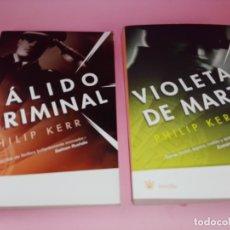 Libros de segunda mano: LOTE 2 NOVELAS-PHILIP KERR-VIOLETAS DE MARZO+PÁLIDO CRIMINAL-2007 Y 2008-NUEVAS. Lote 179557332