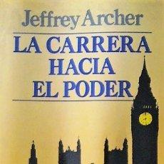 Libros de segunda mano: LA CARRERA HACIA EL PODER - JEFFREY ARCHER. Lote 179560897