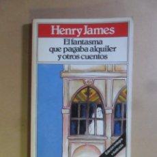 Libros de segunda mano: EL FANTASMA QUE PAGABA ALQUILER Y OTROS CUENTOS - HENRY JAMES - BRUGUERA - TODOLIBRO - 1981. Lote 180022988