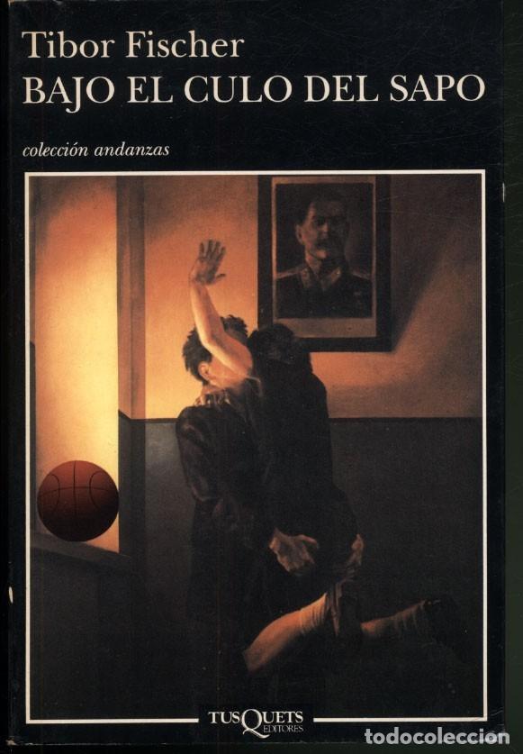 BAJO EL CULO DEL SAPO .- TIBOR FISCHER (Libros de Segunda Mano (posteriores a 1936) - Literatura - Narrativa - Otros)