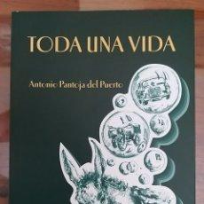 Libros de segunda mano: TODA UNA VIDA. NOVELA DE ANTONIO PANTOJA DEL PUERTO. PUERTO DE SANTA MARÍA. CÁDIZ.. Lote 180236061