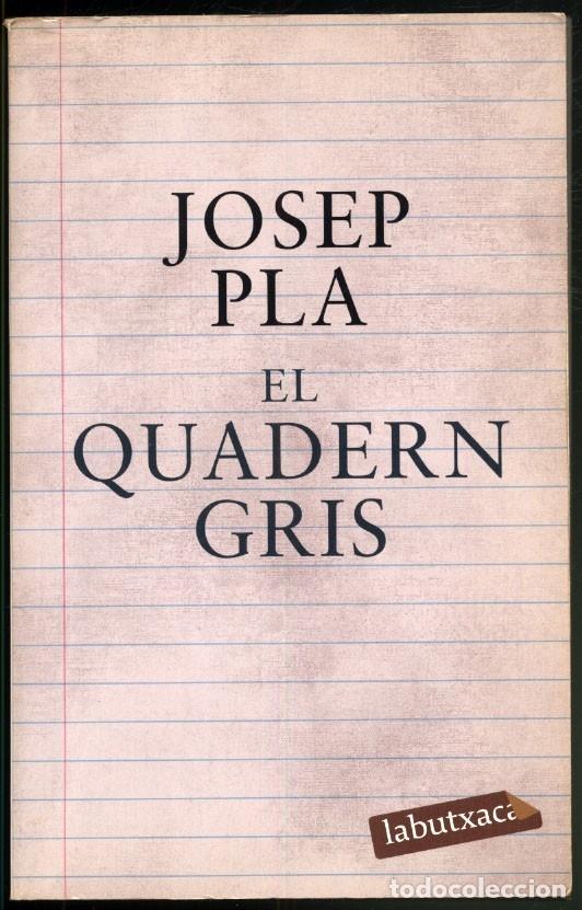 EL QUADERN GRIS - JOSEP PLA. (Libros de Segunda Mano (posteriores a 1936) - Literatura - Narrativa - Otros)