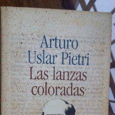 Libros de segunda mano: LAS LANZAS COLORADAS - USLAR PIETRI, ARTURO. Lote 180268737