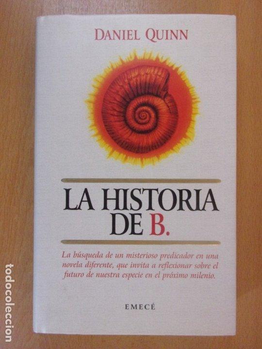 LA HISTORIA DE B. / DANIEL QUINN / 1ª EDICIÓN 1997. EMECÉ. (Libros de Segunda Mano (posteriores a 1936) - Literatura - Narrativa - Otros)