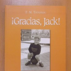 Libros de segunda mano: ¡GRACIAS, JACK! (CAMBIASTE MI VIDA...) / F.M. THOMPSON / 2004. Lote 180837077