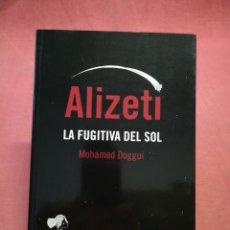 Libros de segunda mano: ALIZETI , LA FUGITIVA DEL SOL - MOHAMMED DOGGUI. Lote 180843657