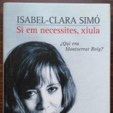 Libros de segunda mano: SI EM NECESSITES, XIULA. ¿QUI ERA MONTSERRAT ROIG? ISABEL - CLARA SIMO. Lote 180930421