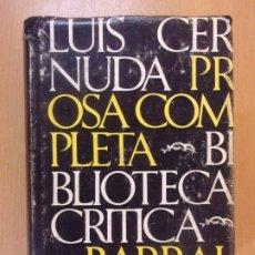 Libros de segunda mano: LUIS CERNUDA. PROSA COMPLETA / BIBLIOTECA CRITICA. BARRAL EDITORES. 1975. Lote 180950320