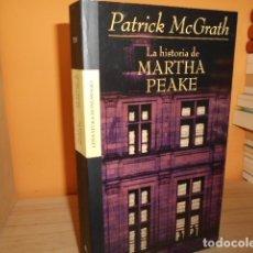 Libros de segunda mano: LA HISTORIA DE MARTHA PEAKE / PATRICK MCGRATH. Lote 181170028
