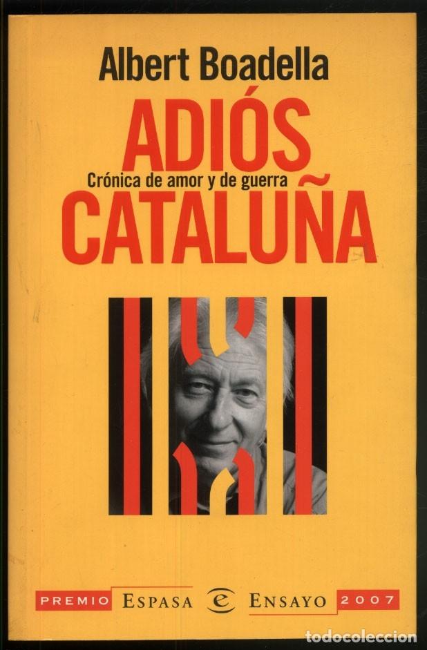 ADIOS CATALUÑA .- ALBERT BOADELLA. (Libros de Segunda Mano (posteriores a 1936) - Literatura - Narrativa - Otros)