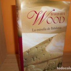 Libros de segunda mano: LA ESTRELLA DE BABILONIA / BARBARA WOOD. Lote 181577628