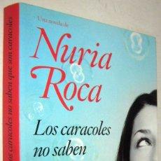 Libros de segunda mano: LOS CARACOLES NO SABEN QUE SON CARACOLES - NURIA ROCA. Lote 182487211