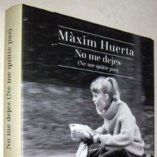 Libros de segunda mano: NO ME DEJES (NE ME QUITTE PAS) - MAXIM HUERTA. Lote 182524315