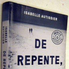 Libros de segunda mano: DE REPENTE, SOLOS - ISABELLE AUTISSIER. Lote 182613500
