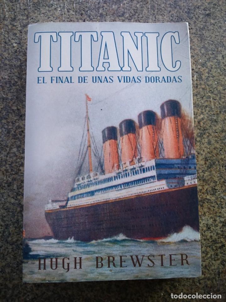 TITANIC - EL FINAL DE UNA VIDAS DORADAS -- HUGH BREWSTER -- LUMEN 2012 -- (Libros de Segunda Mano (posteriores a 1936) - Literatura - Narrativa - Otros)