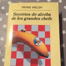 Libros de segunda mano: SECRETOS DE ALCOBA DE LOS GRANDES CHEFS, IRVINE WELSH. Lote 182728072