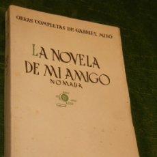 Libros de segunda mano: LA NOVELA DE MI AMIGO / NOMADA, DE GABRIEL MIRO - OBRAS COMPLETAS II - BIBLIOTECA NUEVA 1938. Lote 182859062