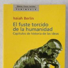 Libros de segunda mano: EL FUSTE TORCIDO DE LA HUMEDAD-ISAIAH BERLIN-EDICIONES PENÍNSULA, 1999. Lote 182899995