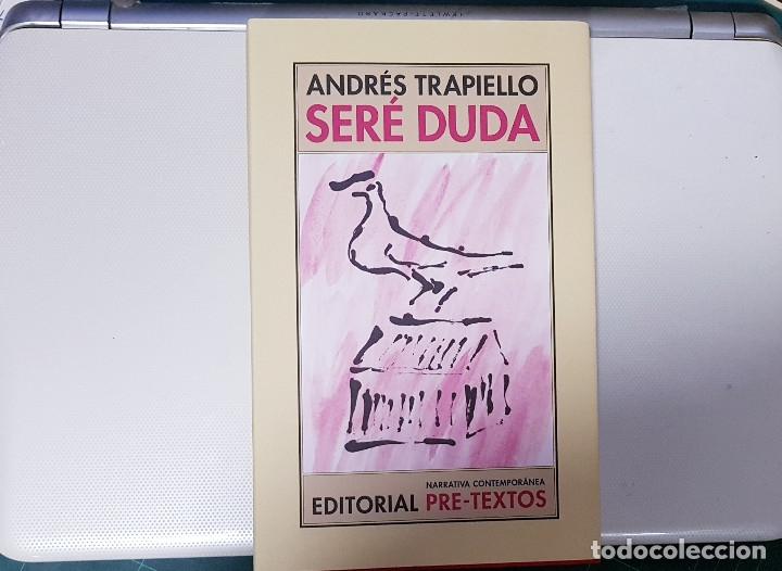 Libros de segunda mano: ANDRÉS TRAPIELLO - SERÉ DUDA (PRE-TEXTOS, 2015) Primera edición, como nuevo - Foto 2 - 182980147