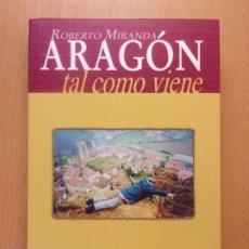 Libros de segunda mano: ARAGÓN TAL COMO VIENE. ARTÍCULOS, REPORTAJES Y CRÓNICAS. 1985-1998 / ROBERTO MIRANDA / 1999. Lote 183048968