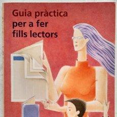 Libros de segunda mano: GUIA PRACTICA PER A FER FILLS LECTORS. JOAN CARLES GIRBES. Lote 183179516