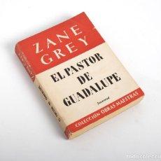 Libros de segunda mano: ZANE GREY. EL PASTOR DE GUADALUPE. JUVENTUD. 4ª EDICIÓN. 1958. Lote 183189351