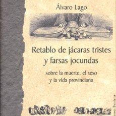 Libros de segunda mano: RETABLO DE JÁCARAS TRISTES Y FARSAS JOCUNDAS * ÁLVARO LAGO. Lote 183231595