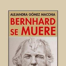 Libros de segunda mano: BERNHARD SE MUERE. ALEJANDRA GÓMEZ MACCHIA. NUEVO. Lote 183307936