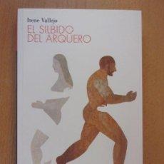 Libros de segunda mano: EL SILBIDO DEL ARQUERO / IRENE VALLEJO / 2016. CONTRASEÑA EDITORIAL. Lote 183360343
