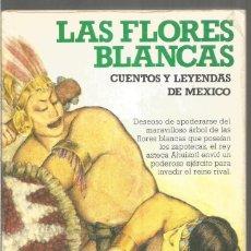 Libros de segunda mano: LAS FLORES BLANCAS. CUENTOS Y LEYENDAS DE MEXICO. ALTEA LEYENDAS. Lote 183454526