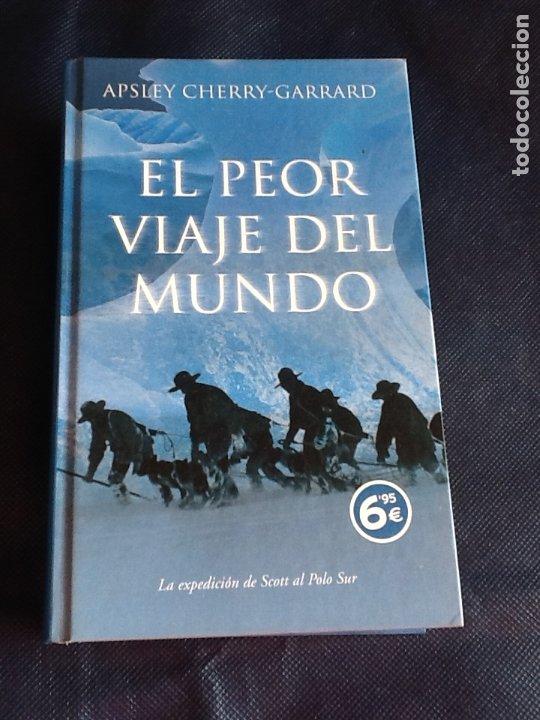 EL PEOR VIAJE DEL MUNDO. LA EXPEDICIÓN DE SCOTT AL POLO SUR APSLEY CHERRY-GARRARD (Libros de Segunda Mano (posteriores a 1936) - Literatura - Narrativa - Otros)