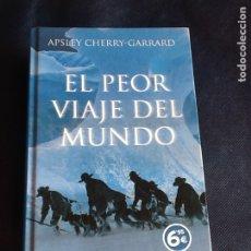Libros de segunda mano: EL PEOR VIAJE DEL MUNDO. LA EXPEDICIÓN DE SCOTT AL POLO SUR APSLEY CHERRY-GARRARD. Lote 183531316