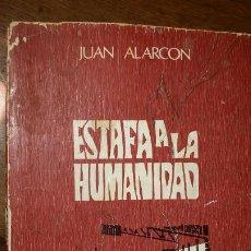 Libros de segunda mano: ESTAFA A LA HUMANIDAD - ALARCÓN, JUAN. Lote 183608513