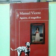 Libros de segunda mano: LMV - AGUIRRE, EL MAGNIFICO. MANUEL VICENT. Lote 183672827