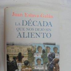 Libros de segunda mano: LA DÉCADA QUE NOS DEJÓ SIN ALIENTO - JUAN ESLAVA GALÁN - EDITORIAL PLANETA 1ª EDICIÓN 2011. . Lote 183743432