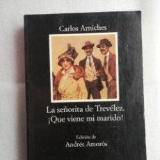 Libros de segunda mano: LA SEÑORITA DE TREVELEZ / ¡QUE VIENE MI MARIDO¡. CARLOS ARNICHES.CATEDRA . Lote 183750128