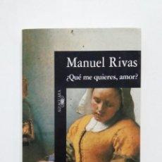 Libros de segunda mano: ¿QUE ME QUIERES, AMOR? - MANUEL RIVAS. ALFAGUARA. TDK365. Lote 183902518
