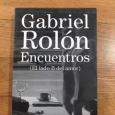 Libros de segunda mano: GABRIEL ROLON ENCUENTROS EL LADO B DEL AMOR. Lote 183912572