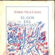 Libros de segunda mano: ENRIC VILA CASAS . EL GOS DEL CANTANT (COLUMNA, 1986) PRIMERA EDICIÓN - CON AUTÓGRAFO. Lote 184021190