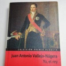 Libros de segunda mano: YO, EL REY (JUAN ANTONIO VALLEJO - NÁGERA) COLECCIÓN PREMIO PLANETA. Lote 184144980