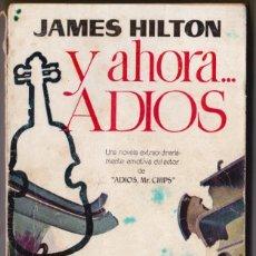 Libros de segunda mano: Y AHORA… ADIÓS - JAMES HILTON - LIBROS PLAZA . Lote 184415926